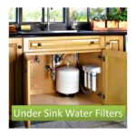 Best Under Sink Water Filters Available in 2020 - Updated Picks